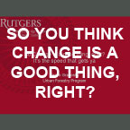 So you think change is a good thing, right?